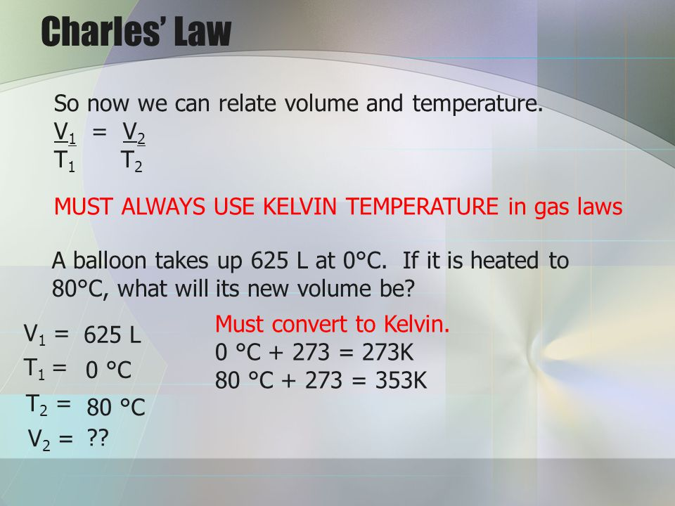 Charles' Law So now we can relate volume and temperature. V1 = V2