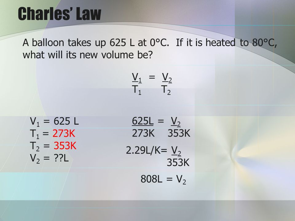 Charles' Law A balloon takes up 625 L at 0°C. If it is heated to 80°C, what will its new volume be