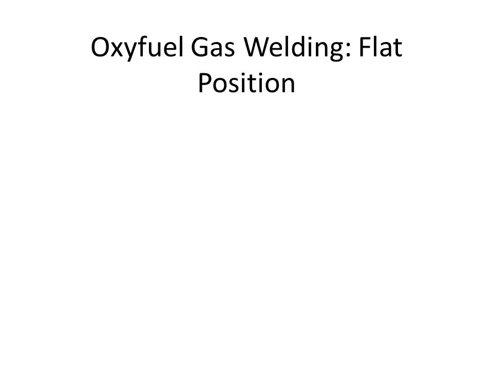 Oxyfuel Gas Welding: Flat Position