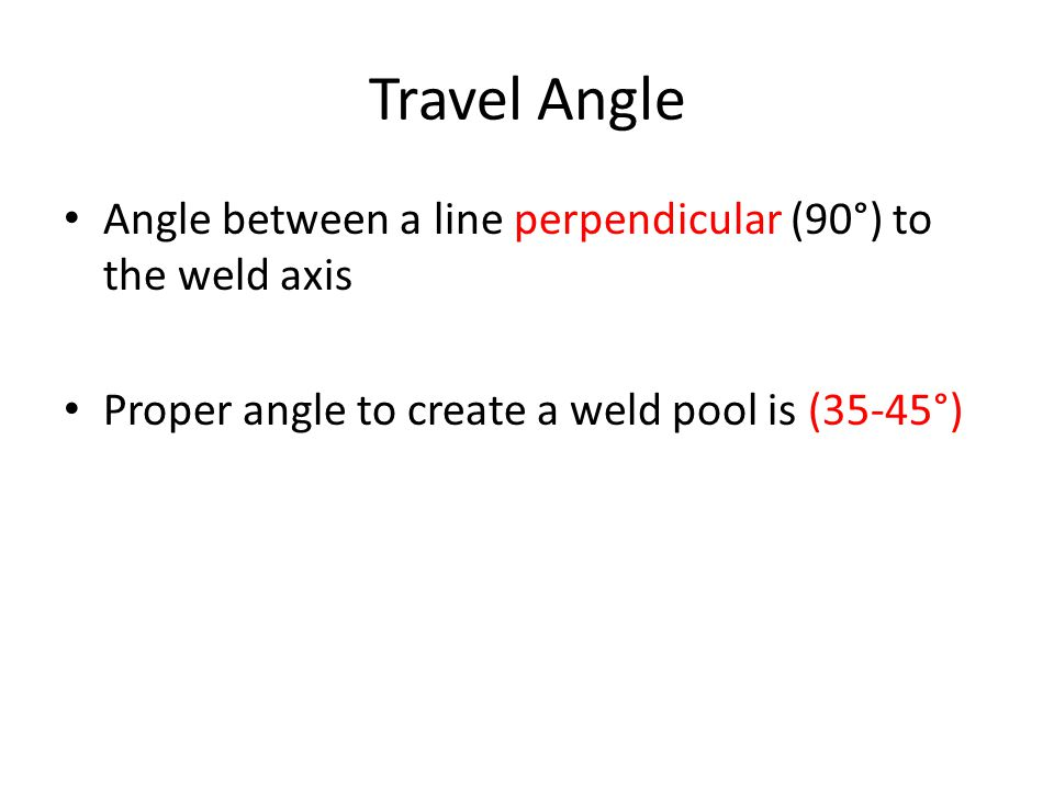 Travel Angle Angle between a line perpendicular (90°) to the weld axis