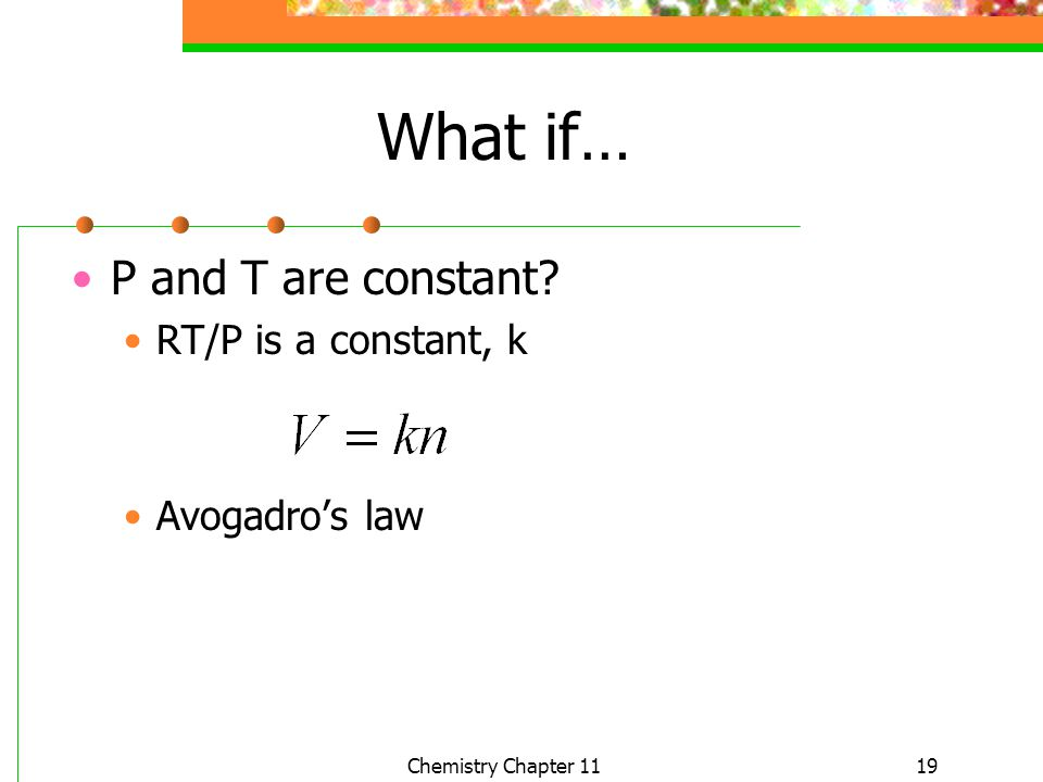 What if… P and T are constant RT/P is a constant, k Avogadro's law