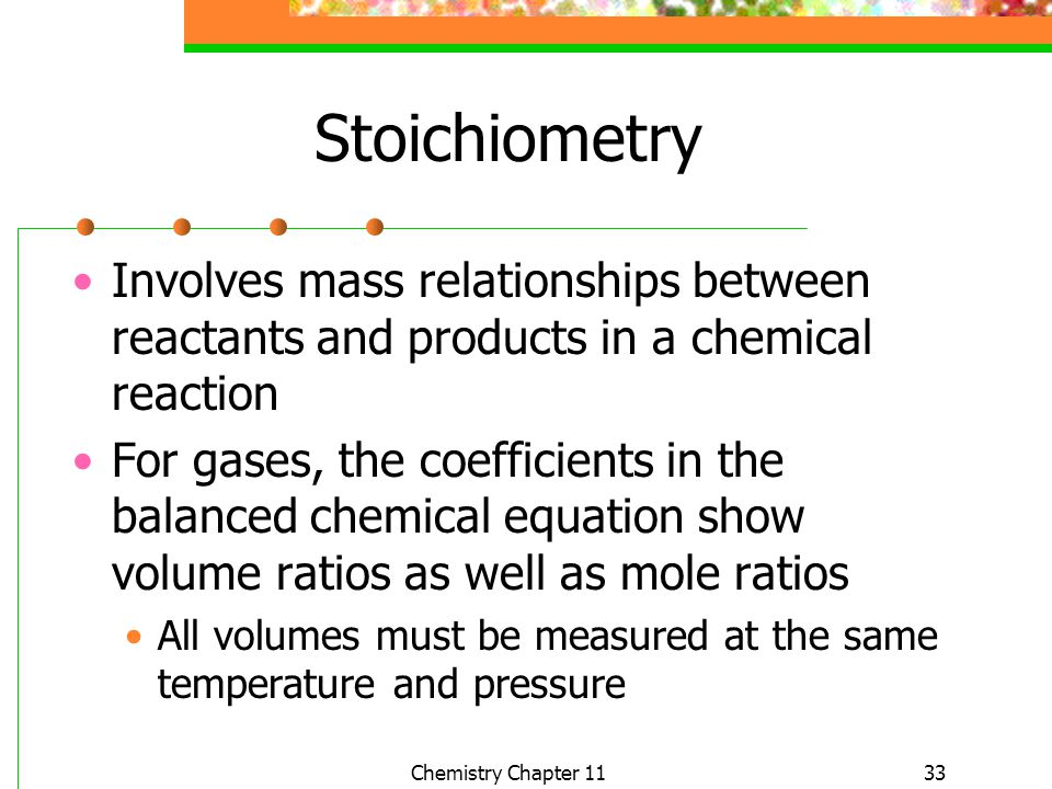 Stoichiometry Involves mass relationships between reactants and products in a chemical reaction.