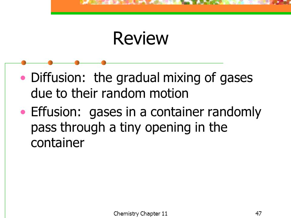 Review Diffusion: the gradual mixing of gases due to their random motion.