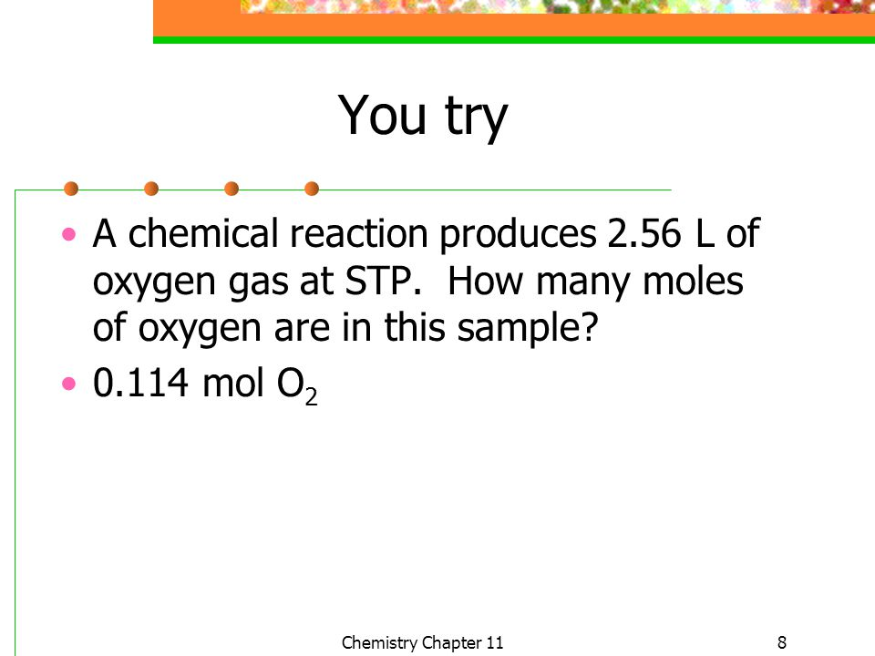 You try A chemical reaction produces 2.56 L of oxygen gas at STP. How many moles of oxygen are in this sample
