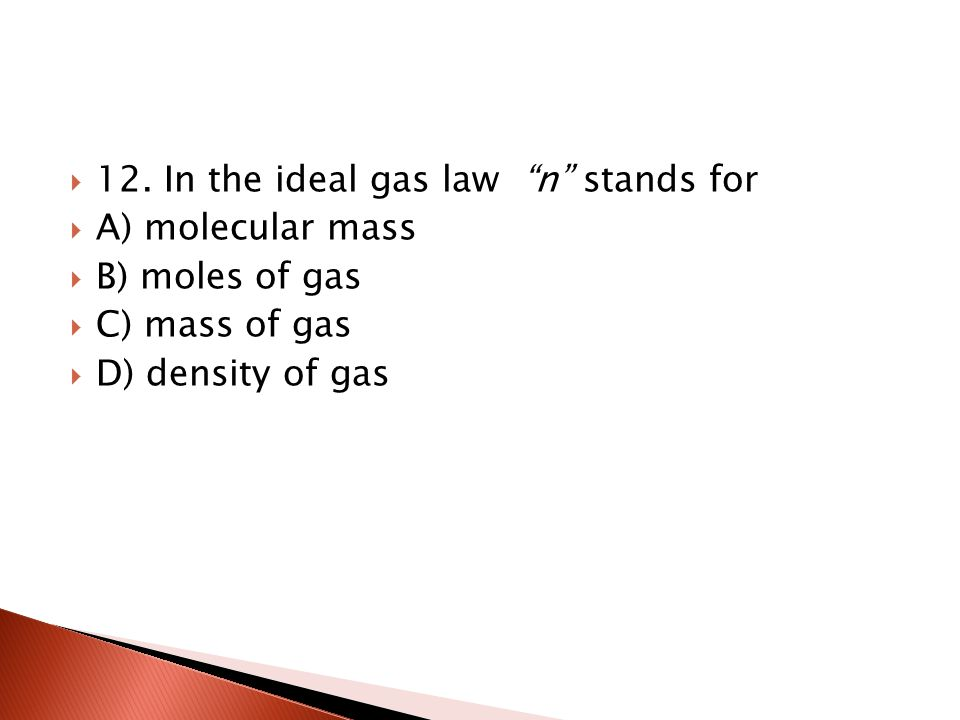 12. In the ideal gas law n stands for