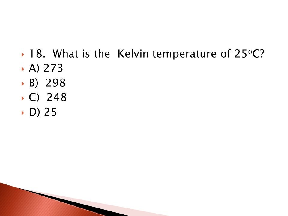 18. What is the Kelvin temperature of 25oC