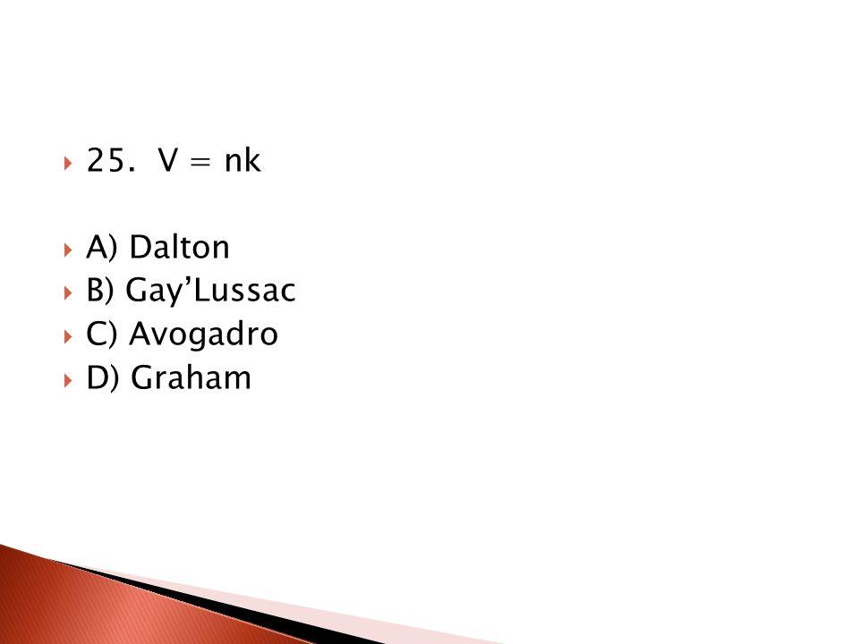 25. V = nk A) Dalton B) Gay'Lussac C) Avogadro D) Graham