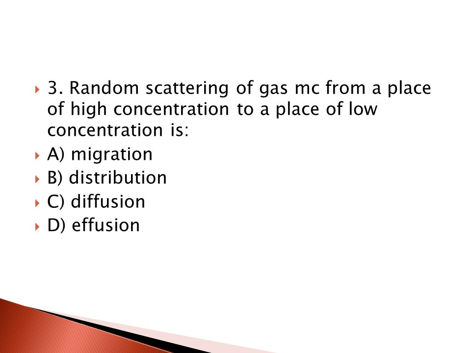 3. Random scattering of gas mc from a place of high concentration to a place of low concentration is: