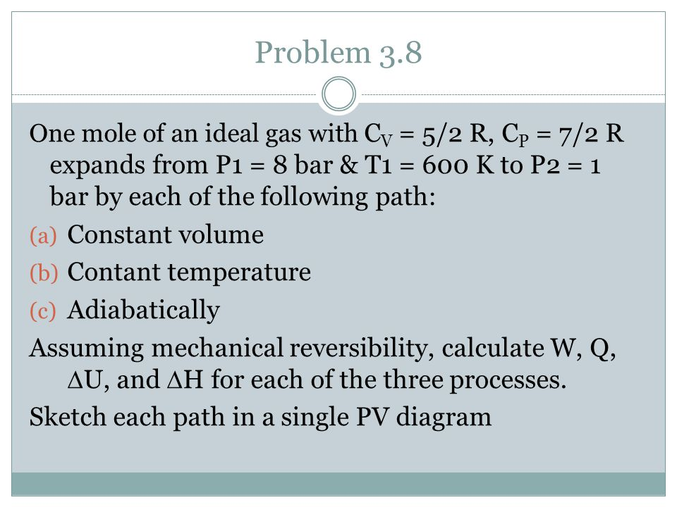 Problem 3.8 Constant volume Contant temperature Adiabatically