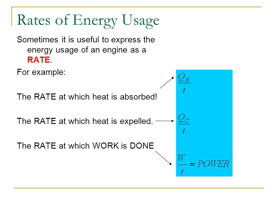Rates of Energy Usage Sometimes it is useful to express the energy usage of an engine as a RATE. For example: