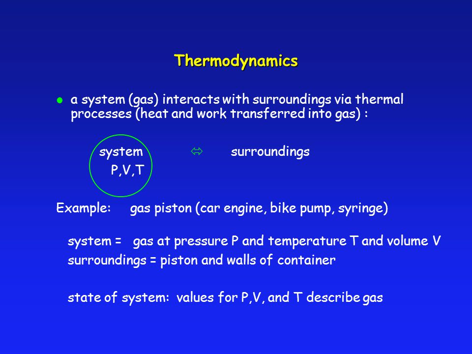 Thermodynamics a system (gas) interacts with surroundings via thermal processes (heat and work transferred into gas) :