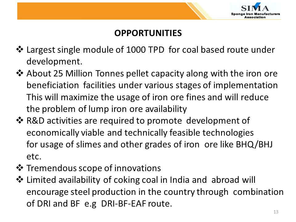 OPPORTUNITIES Largest single module of 1000 TPD for coal based route under. development.