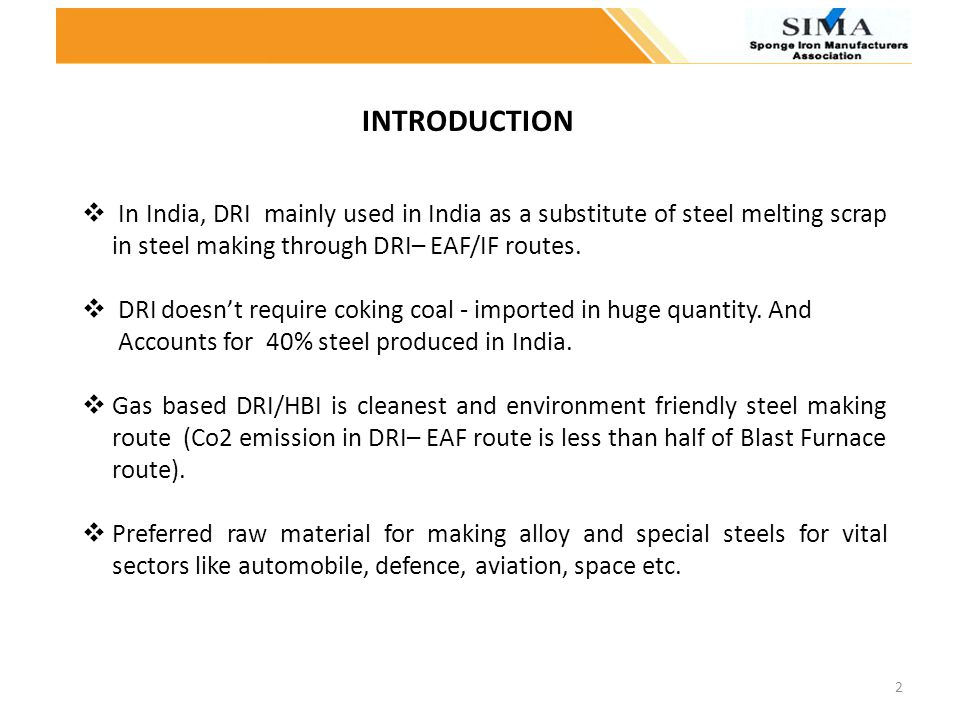 INTRODUCTION In India, DRI mainly used in India as a substitute of steel melting scrap in steel making through DRI– EAF/IF routes.