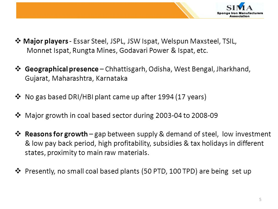 Major players - Essar Steel, JSPL, JSW Ispat, Welspun Maxsteel, TSIL,