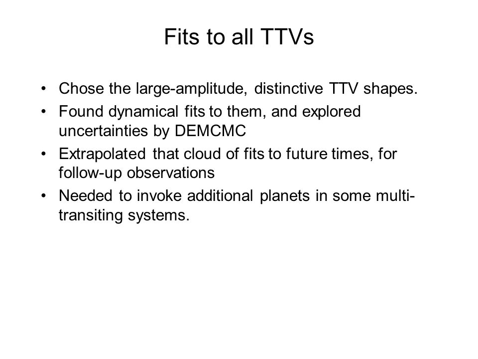 Fits to all TTVs Chose the large-amplitude, distinctive TTV shapes.