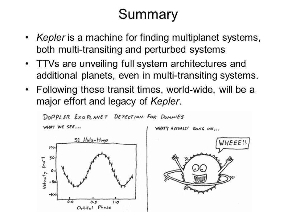 Summary Kepler is a machine for finding multiplanet systems, both multi-transiting and perturbed systems.