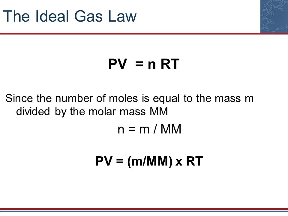 The Ideal Gas Law PV = n RT
