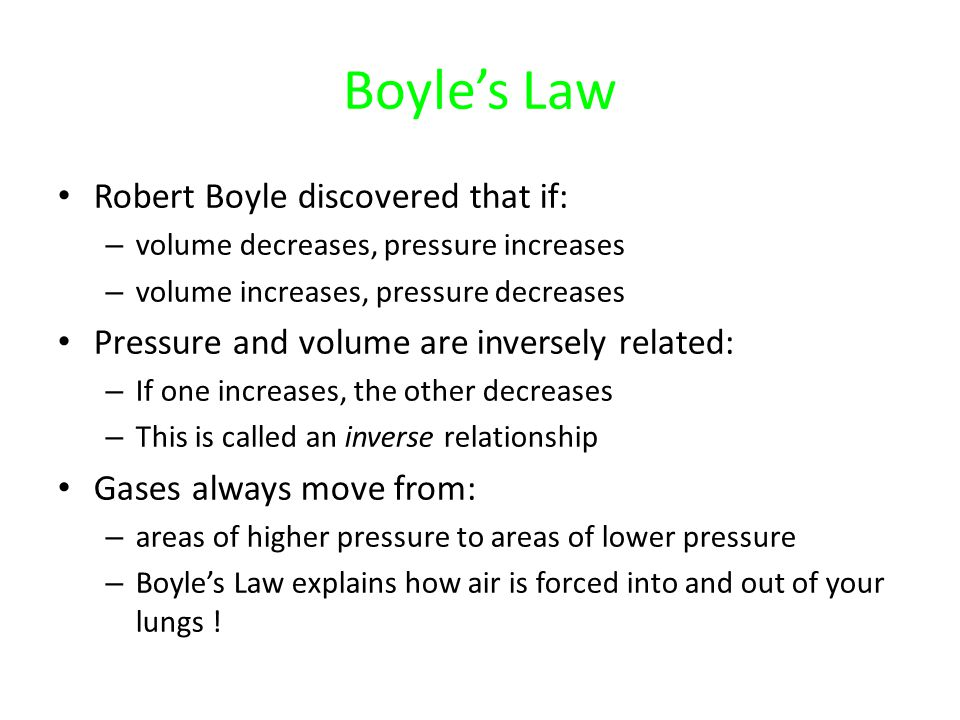 Boyle's Law Robert Boyle discovered that if: