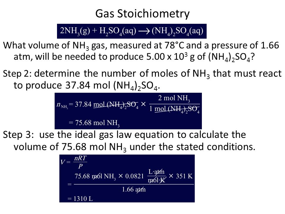 Gas Stoichiometry What volume of NH3 gas, measured at 78°C and a pressure of 1.66 atm, will be needed to produce 5.00 x 103 g of (NH4)2SO4