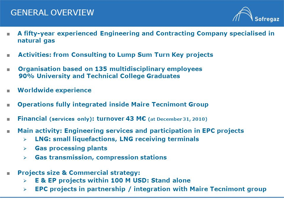 GENERAL OVERVIEW ■ A fifty-year experienced Engineering and Contracting Company specialised in natural gas.