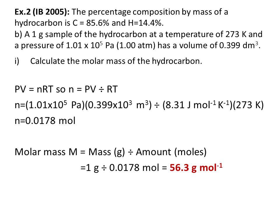 n=(1.01x105 Pa)(0.399x103 m3) ÷ (8.31 J mol-1 K-1)(273 K) n=0.0178 mol