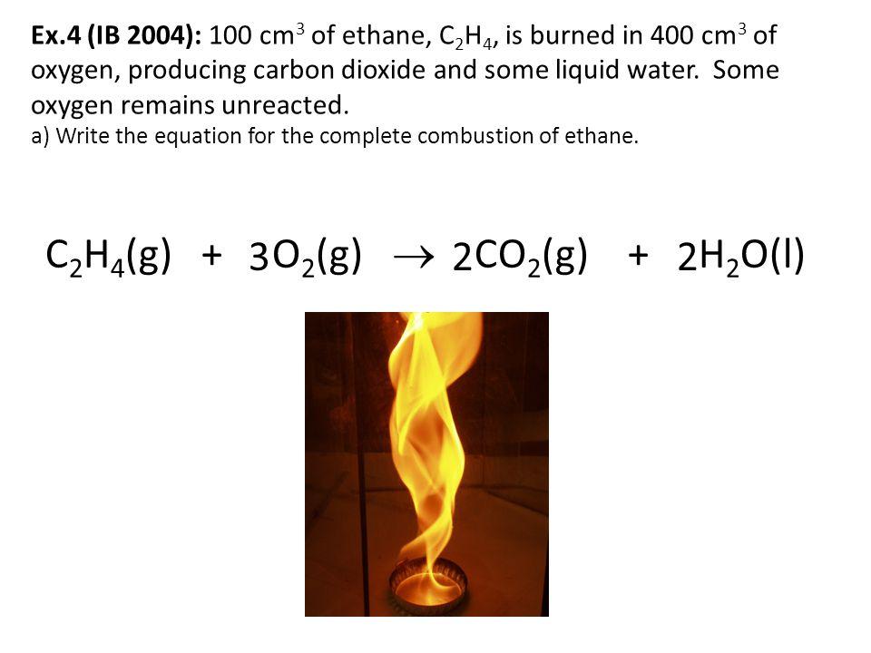 C2H4(g) + O2(g)  CO2(g) + H2O(l) 3 2 2
