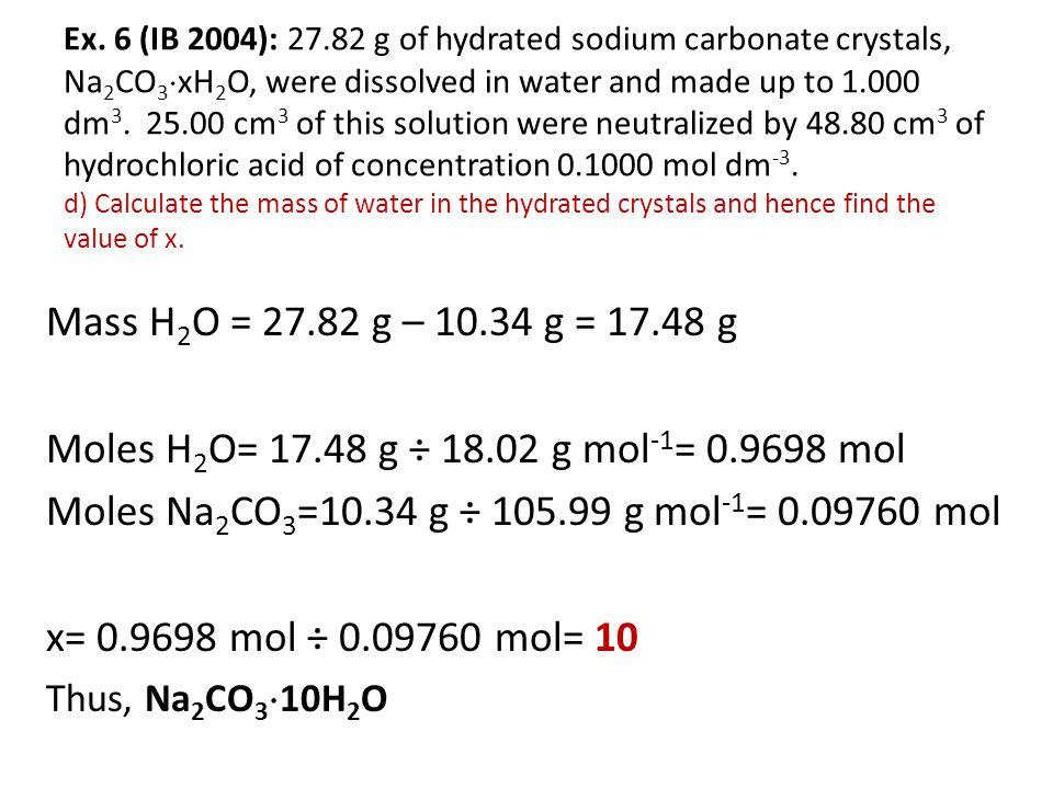 Moles Na2CO3=10.34 g ÷ 105.99 g mol-1= 0.09760 mol