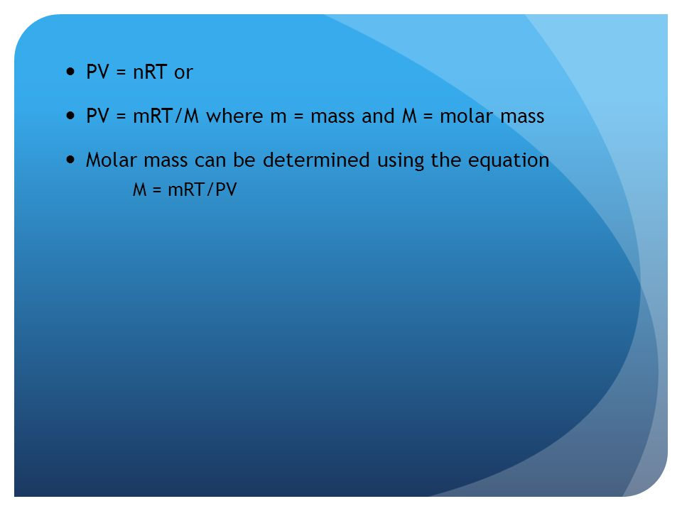 PV = mRT/M where m = mass and M = molar mass