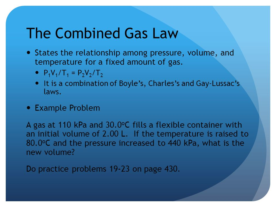 The Combined Gas Law States the relationship among pressure, volume, and temperature for a fixed amount of gas.