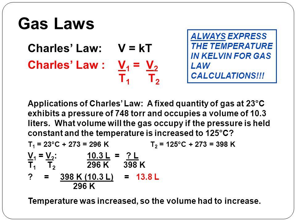 Gas Laws Charles' Law: V = kT Charles' Law : V1 = V2 T1 T2