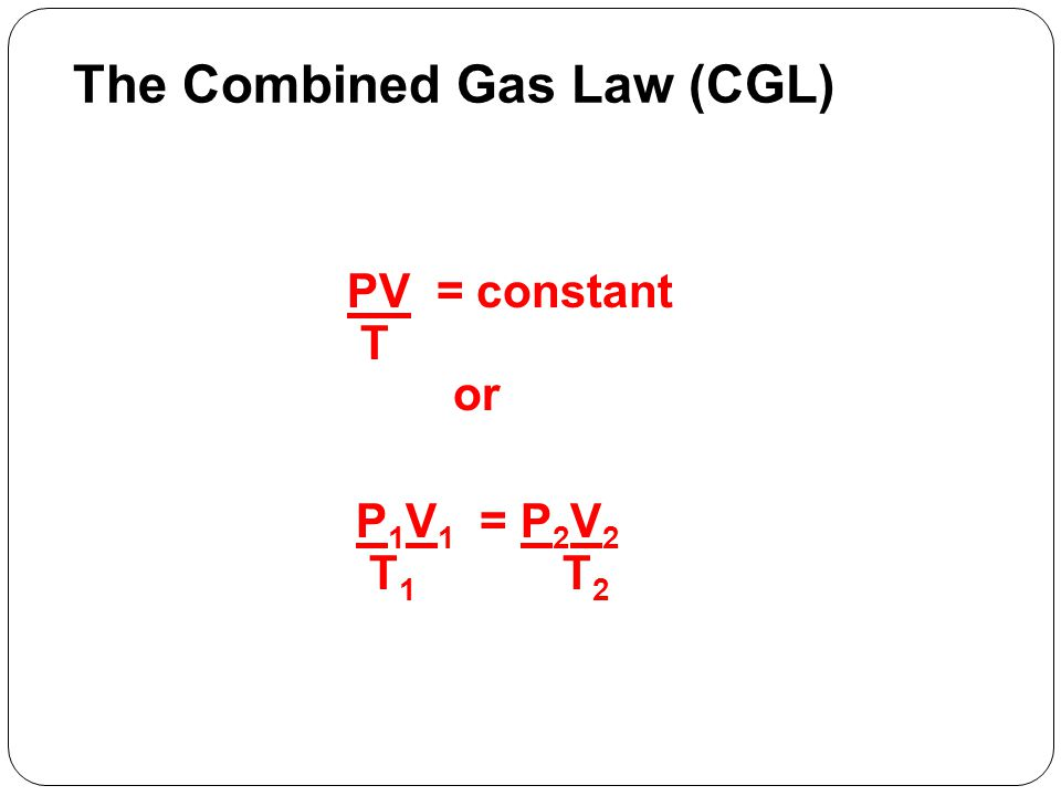 The Combined Gas Law (CGL)