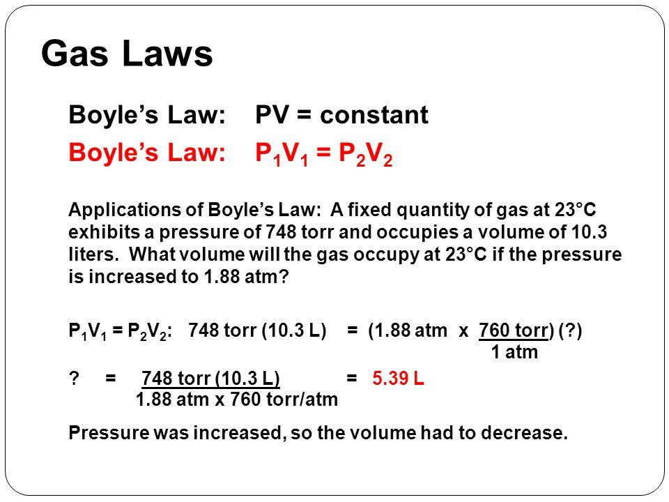 Gas Laws Boyle's Law: PV = constant Boyle's Law: P1V1 = P2V2