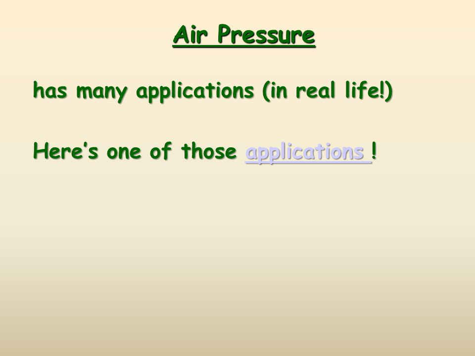 Air Pressure has many applications (in real life!)