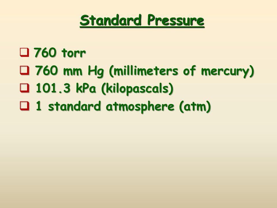 Standard Pressure 760 torr 760 mm Hg (millimeters of mercury)