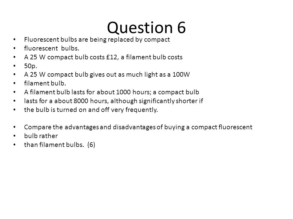 Question 6 Fluorescent bulbs are being replaced by compact
