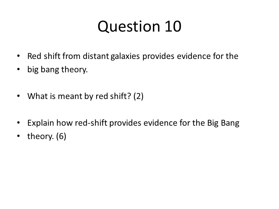 Question 10 Red shift from distant galaxies provides evidence for the