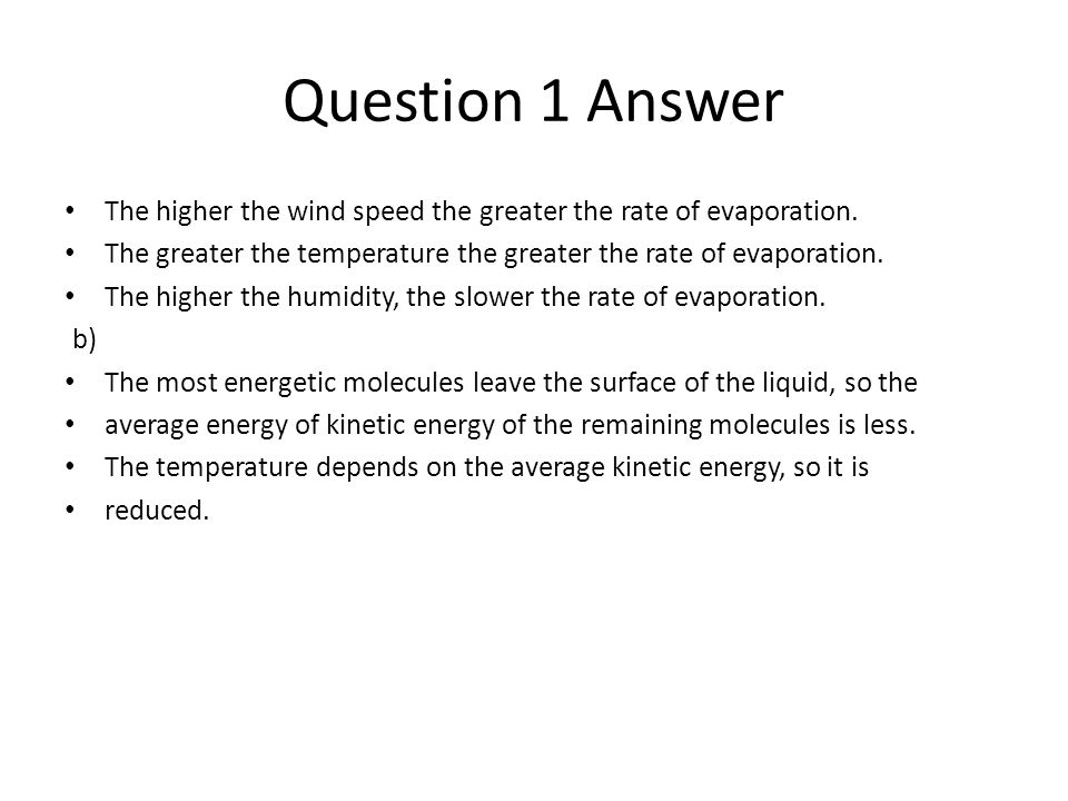 Question 1 Answer The higher the wind speed the greater the rate of evaporation. The greater the temperature the greater the rate of evaporation.