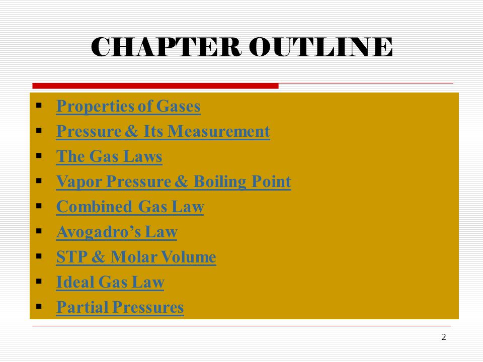 CHAPTER OUTLINE Properties of Gases Pressure & Its Measurement