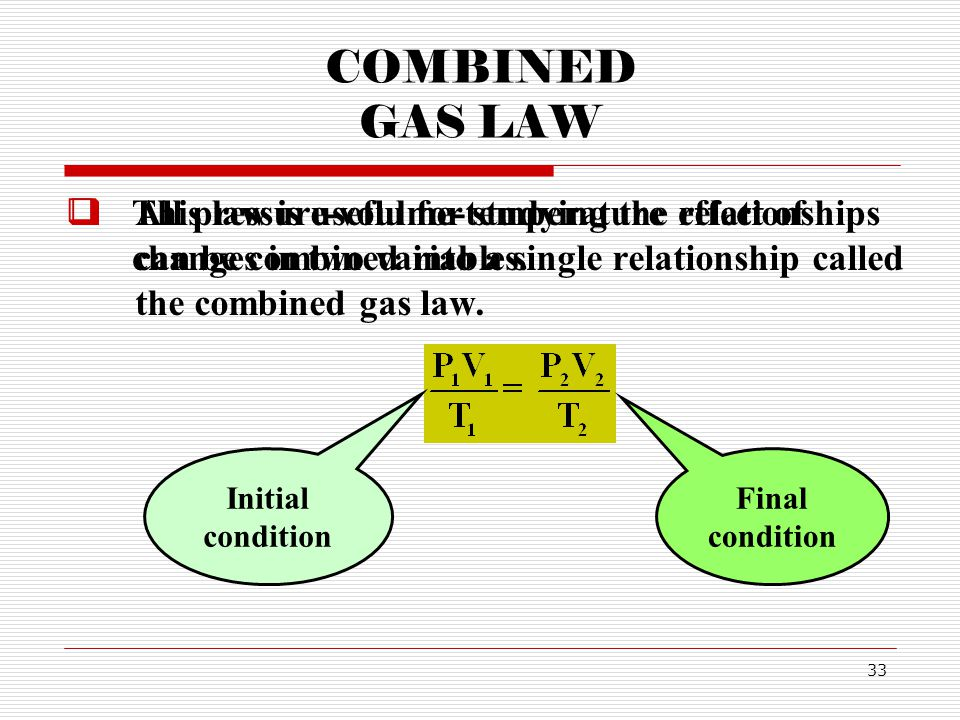 COMBINED GAS LAW This law is useful for studying the effect of changes in two variables.