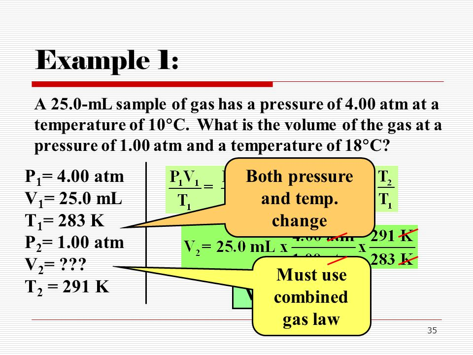 Both pressure and temp. change Must use combined gas law