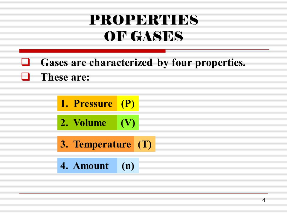 PROPERTIES OF GASES Gases are characterized by four properties.