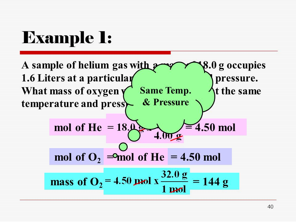 Example 1: mol of He = 4.50 mol mol of O2 = mol of He = 4.50 mol