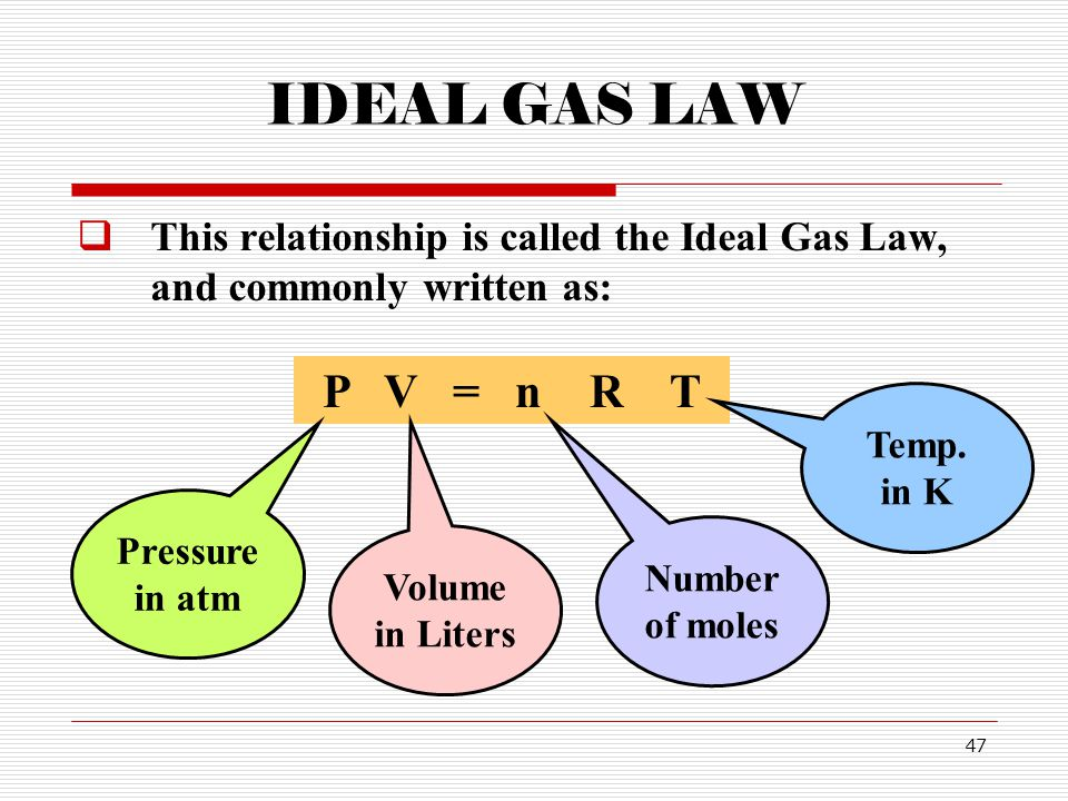 IDEAL GAS LAW This relationship is called the Ideal Gas Law, and commonly written as: P V = n R T.