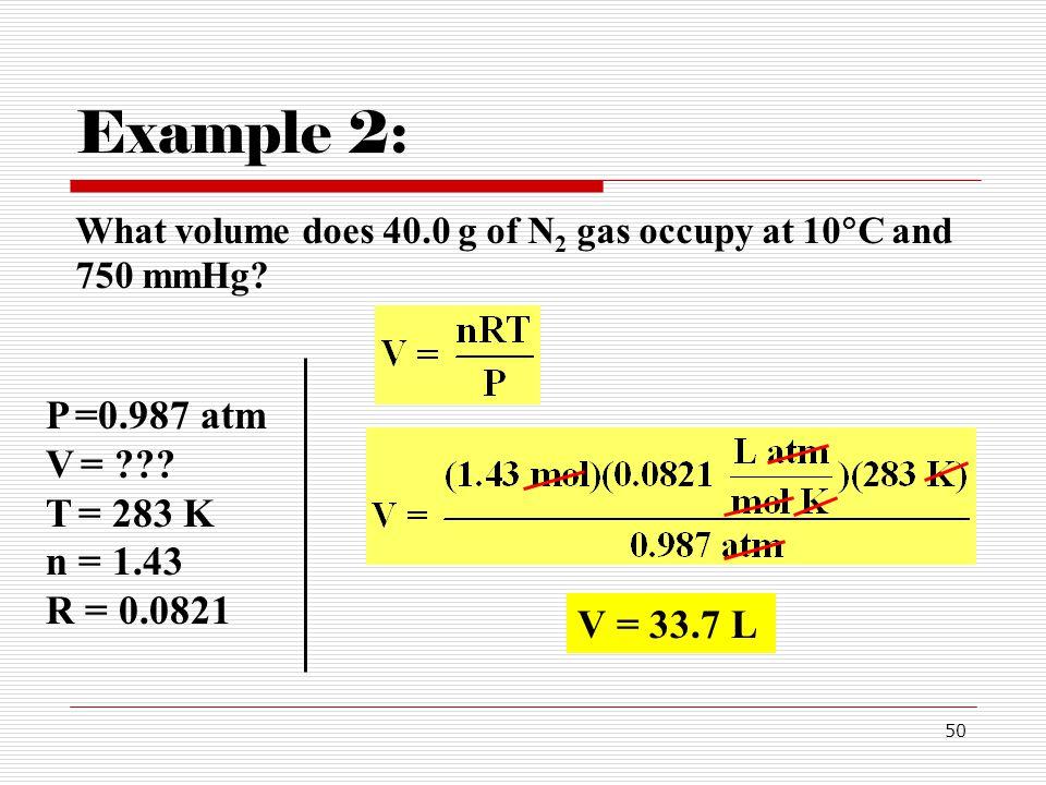 Example 2: P =0.987 atm V = T = 283 K n = 1.43 R = 0.0821