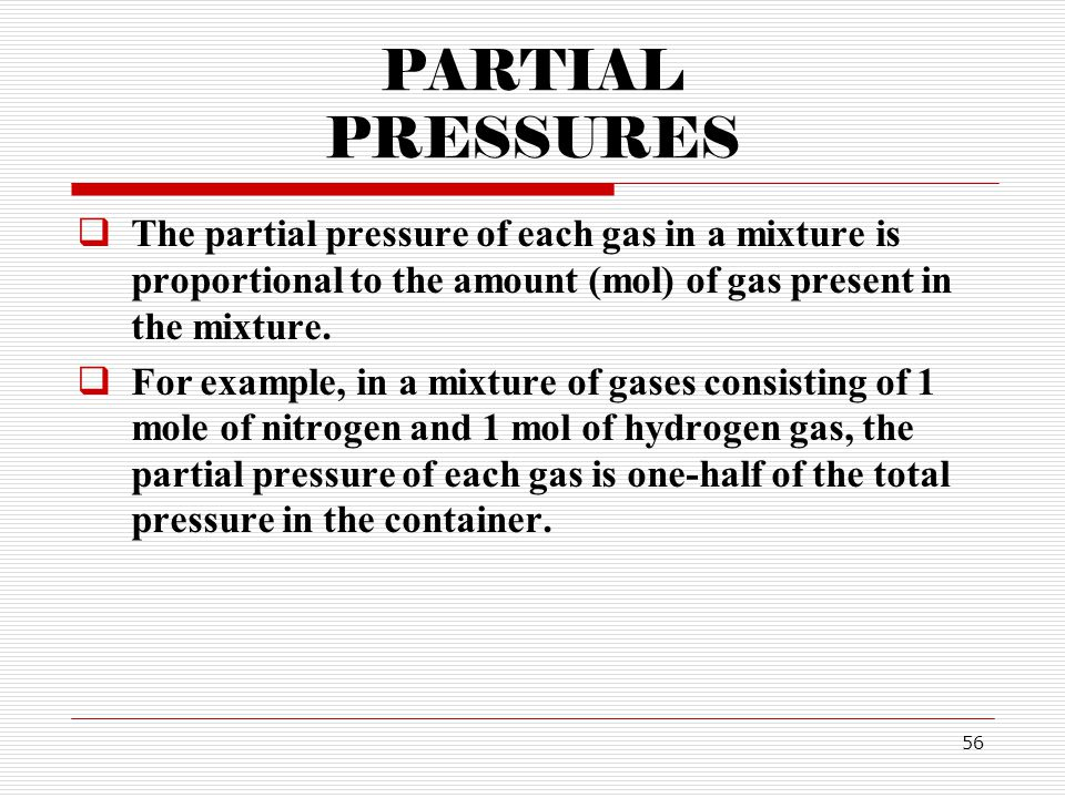 PARTIAL PRESSURES The partial pressure of each gas in a mixture is proportional to the amount (mol) of gas present in the mixture.