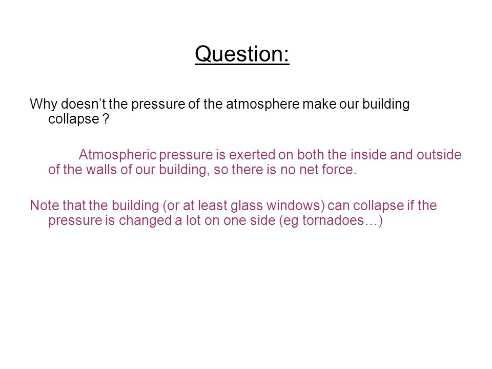 Question: Why doesn't the pressure of the atmosphere make our building collapse