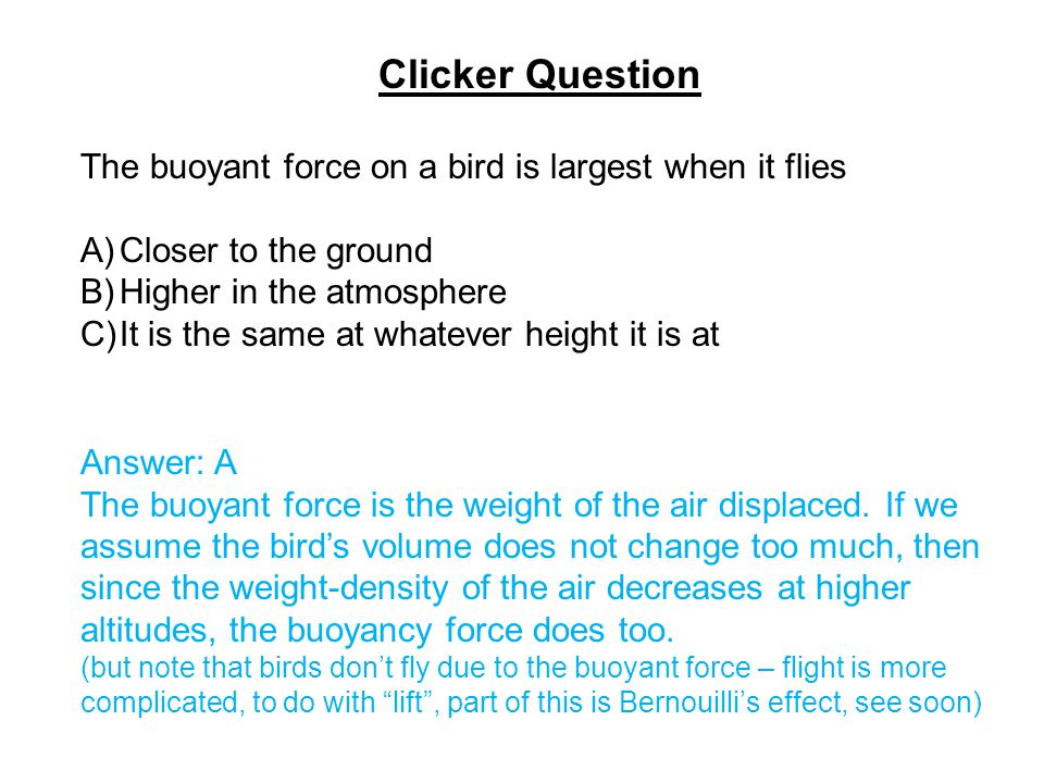 Clicker Question The buoyant force on a bird is largest when it flies