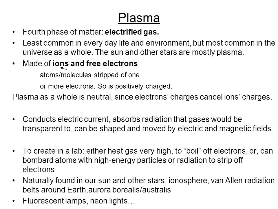 Plasma Fourth phase of matter: electrified gas.