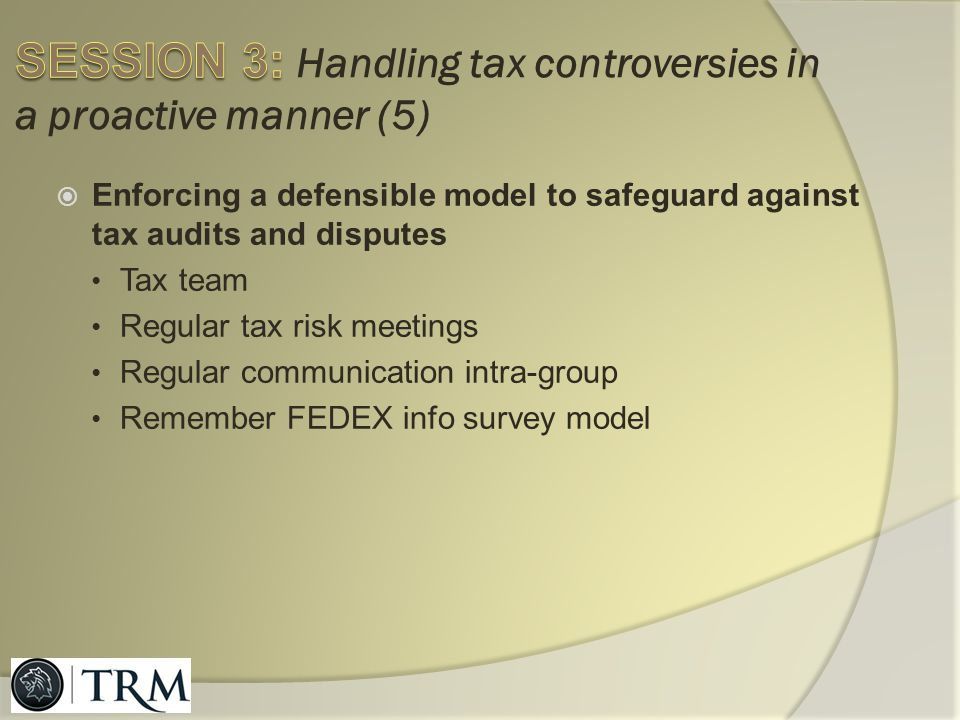 SESSION 3: Handling tax controversies in a proactive manner (5)
