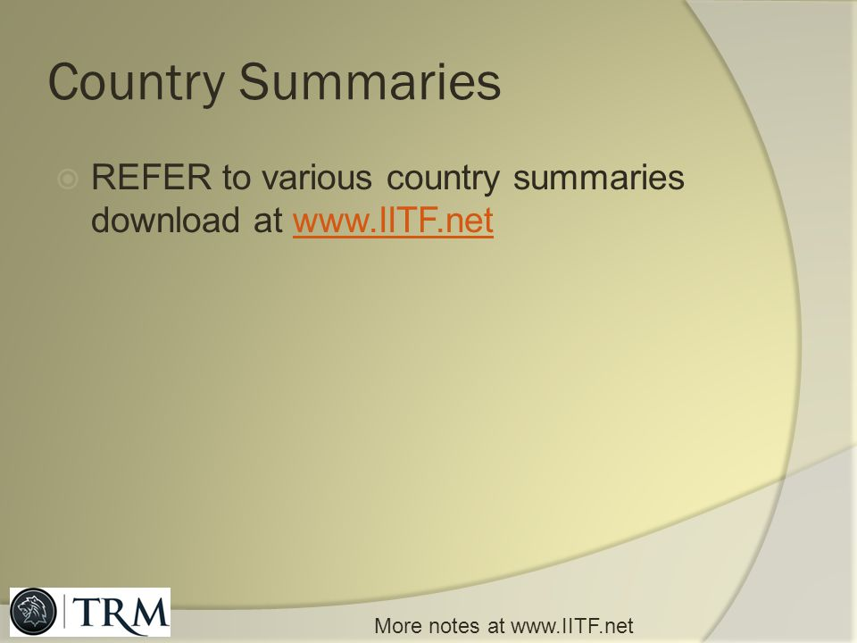 Country Summaries REFER to various country summaries download at www.IITF.net.